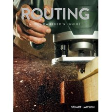 Routing: A Woodworkers Guide