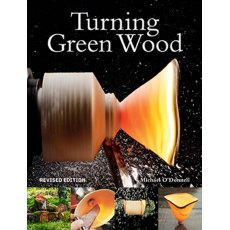 Turning Green Wood (Revised Edition)
