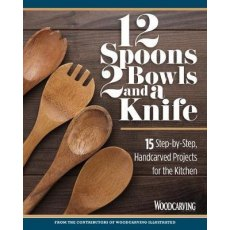 12 Spoons, 2 Bowls, and a Knife : 15 Step-by-Step Projects for the Kitchen