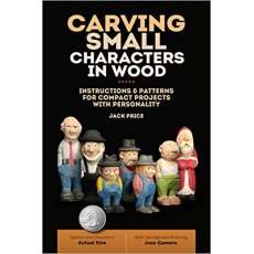 Carving Small Characters in Wood: Instructions & Patterns for Compact Projects with Personality