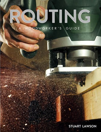 GMC Publications Routing: A Woodworkers Guide